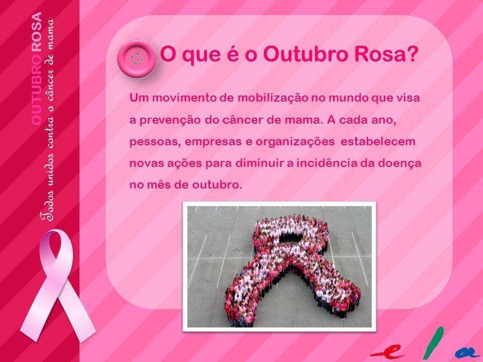 O que é o Outubro Rosa? Um movimento de mobilização no mundo que visa a prevenção do câncer de mama. A cada ano, pessoas, empresas e organizações esta
