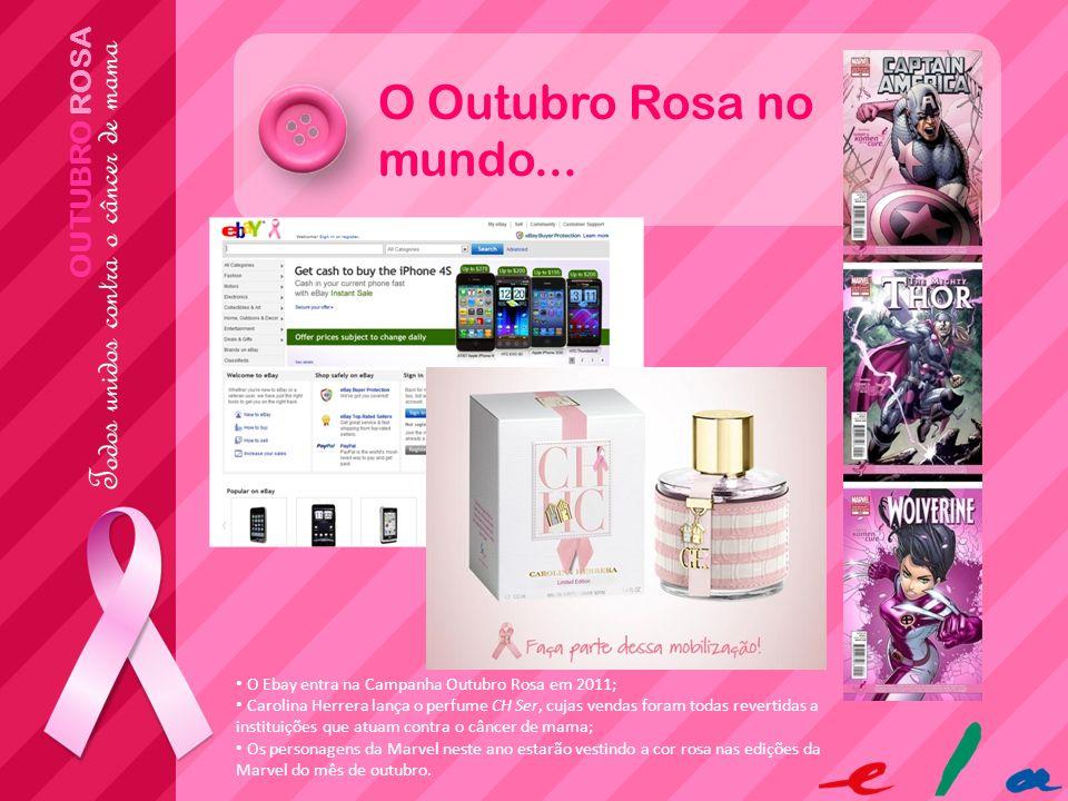 OUTUBRO ROSA O Outubro Rosa no mundo... O Ebay entra na Campanha Outubro Rosa em 2011; Carolina Herrera lança o perfume CH Ser, cujas vendas foram tod