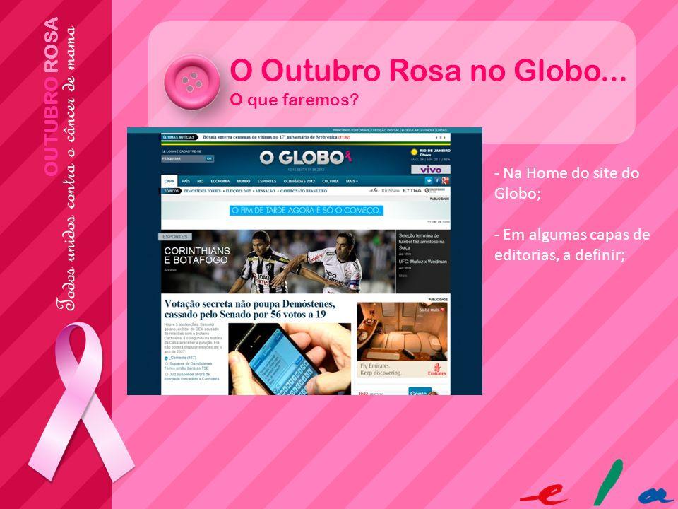 OUTUBRO ROSA O Outubro Rosa no Globo... - Na Home do site do Globo; - Em algumas capas de editorias, a definir; O que faremos?