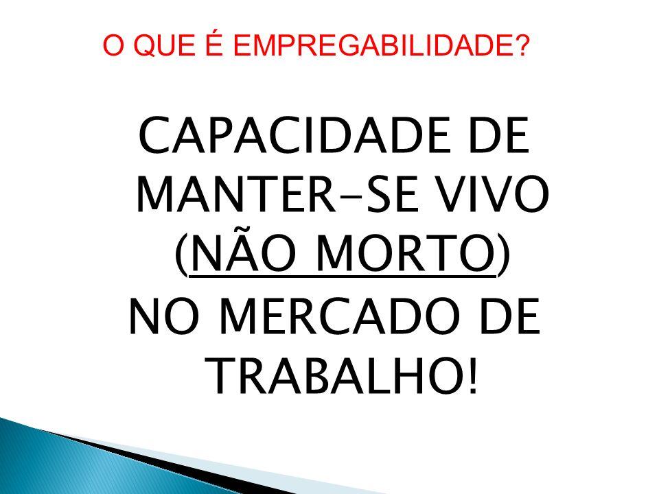 CAPACIDADE DE MANTER-SE VIVO (NÃO MORTO) NO MERCADO DE TRABALHO! O QUE É EMPREGABILIDADE?