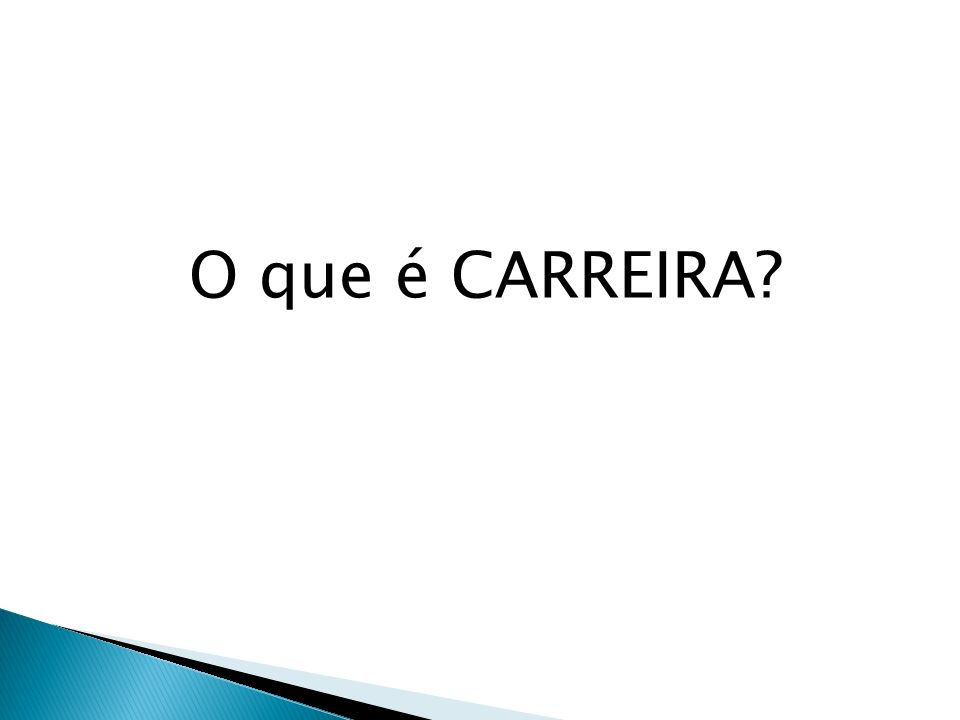 O que é CARREIRA?