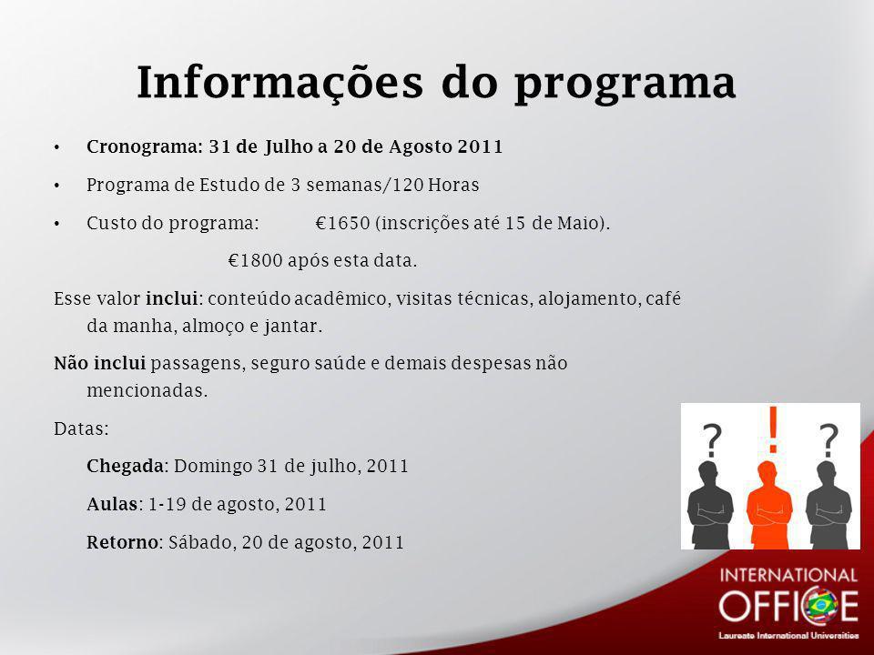 Informações do programa Cronograma: 31 de Julho a 20 de Agosto 2011 Programa de Estudo de 3 semanas/120 Horas Custo do programa:1650 (inscrições até 15 de Maio).
