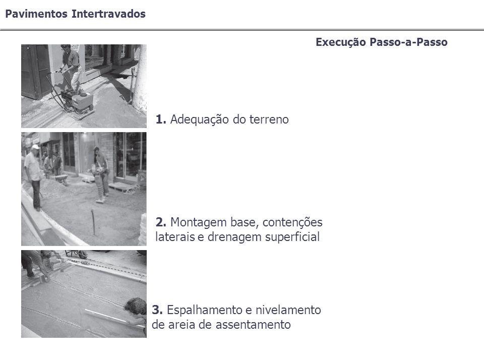 Pavimentos Intertravados Execução Passo-a-Passo 1. Adequação do terreno 2. Montagem base, contenções laterais e drenagem superficial 3. Espalhamento e