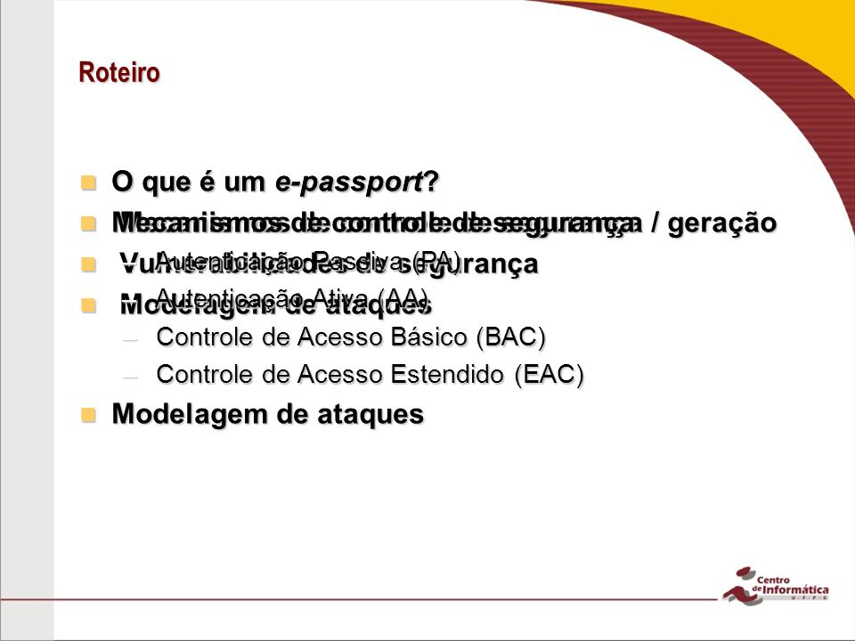 Terminal Authentication (TA) Verifica se o leitor tem permissão para acessar os dados no chip RFID Verifica se o leitor tem permissão para acessar os dados no chip RFID PKI: CVCA Terminal Certificate (TC) PKI: CVCA Terminal Certificate (TC) http://www.frontex.europa.eu/assets/Publications/Research/Operational_and_Technical_Security_of_Electronic _Pasports.pdf