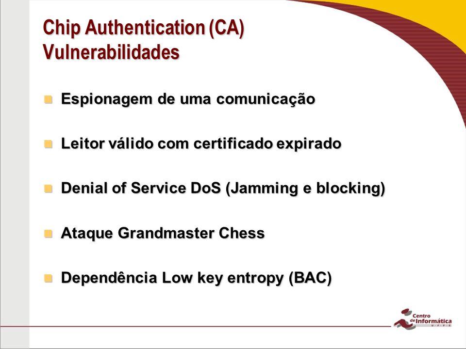 Chip Authentication (CA) Vulnerabilidades Espionagem de uma comunicação Espionagem de uma comunicação Leitor válido com certificado expirado Leitor vá