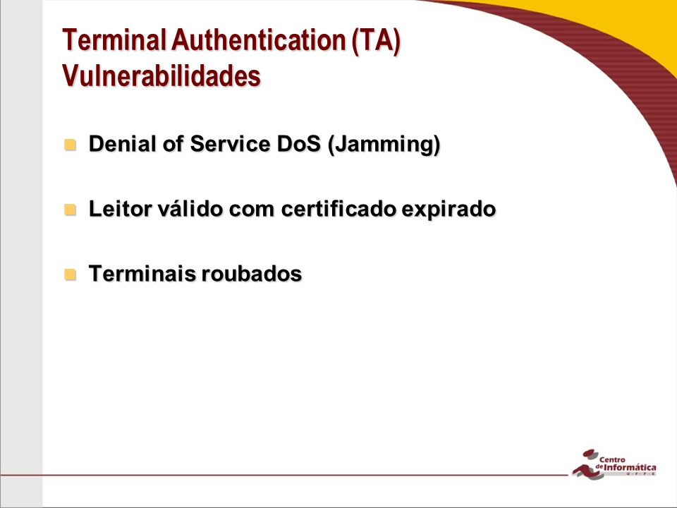 Terminal Authentication (TA) Vulnerabilidades Denial of Service DoS (Jamming) Denial of Service DoS (Jamming) Leitor válido com certificado expirado Leitor válido com certificado expirado Terminais roubados Terminais roubados
