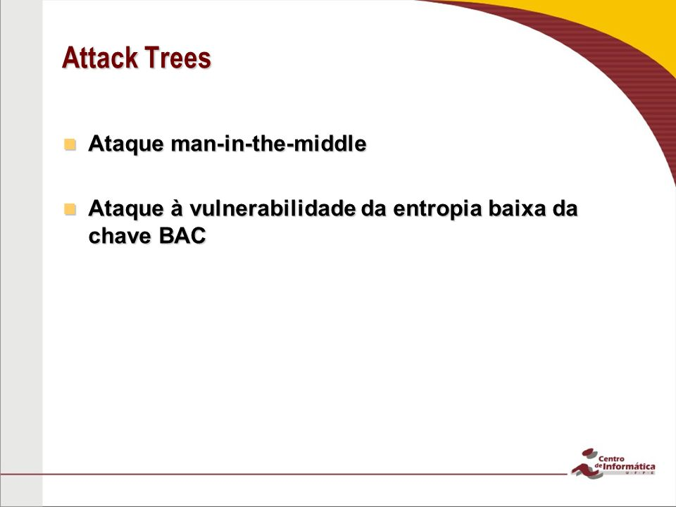 Attack Trees Ataque man-in-the-middle Ataque man-in-the-middle Ataque à vulnerabilidade da entropia baixa da chave BAC Ataque à vulnerabilidade da entropia baixa da chave BAC