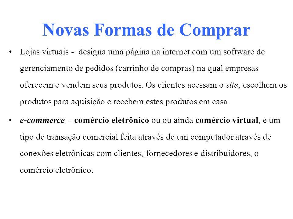Novas Formas de Comprar Lojas virtuais - designa uma página na internet com um software de gerenciamento de pedidos (carrinho de compras) na qual empr