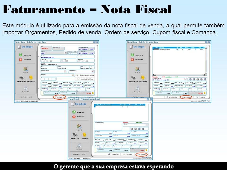Faturamento – Nota Fiscal Este módulo é utilizado para a emissão da nota fiscal de venda, a qual permite também importar Orçamentos, Pedido de venda, Ordem de serviço, Cupom fiscal e Comanda.