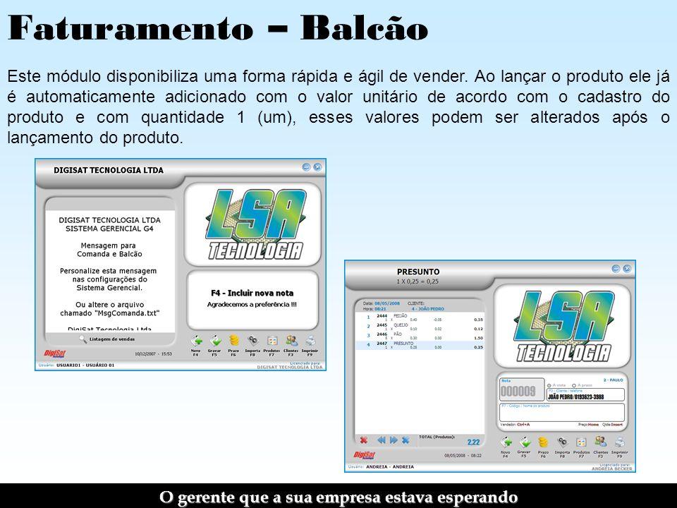 Faturamento – Balcão Este módulo disponibiliza uma forma rápida e ágil de vender.