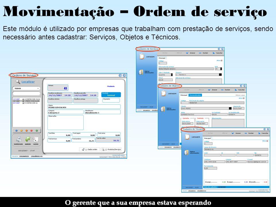 Movimentação – Ordem de serviço Este módulo é utilizado por empresas que trabalham com prestação de serviços, sendo necessário antes cadastrar: Serviços, Objetos e Técnicos.