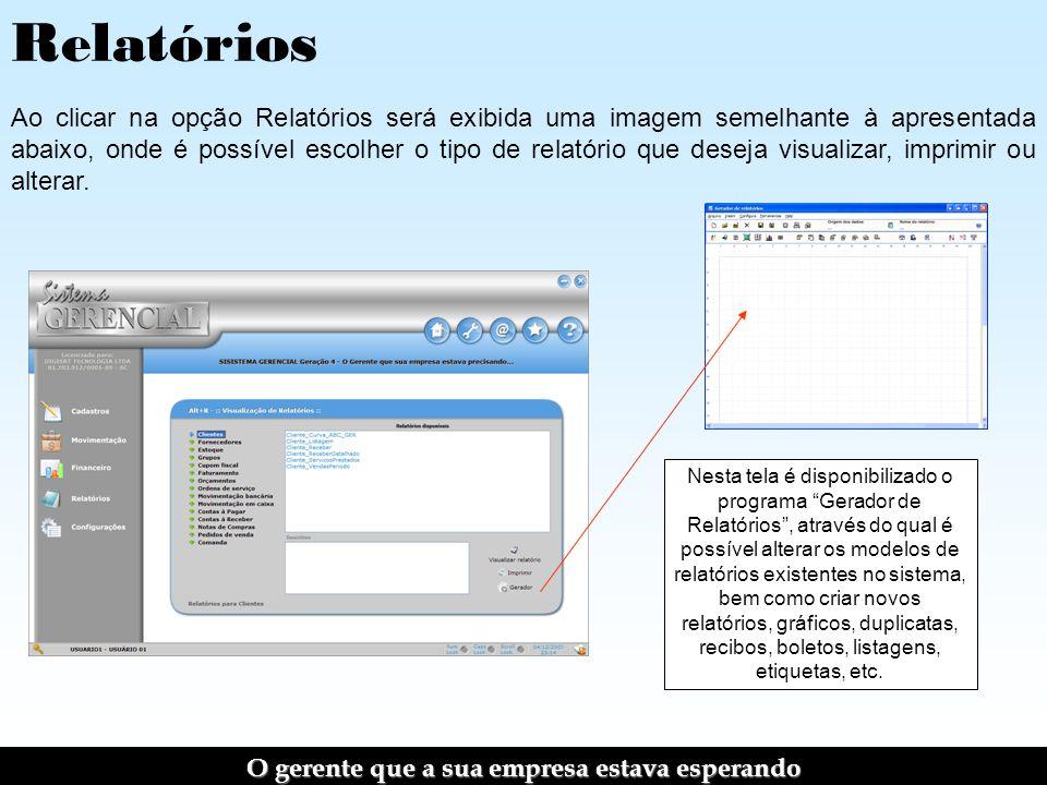 Relatórios Ao clicar na opção Relatórios será exibida uma imagem semelhante à apresentada abaixo, onde é possível escolher o tipo de relatório que deseja visualizar, imprimir ou alterar.