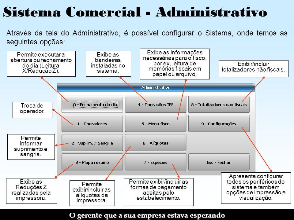 Sistema Comercial - Administrativo Através da tela do Administrativo, é possível configurar o Sistema, onde temos as seguintes opções: Permite executar a abertura ou fechamento do dia (Leitura X/Redução Z).