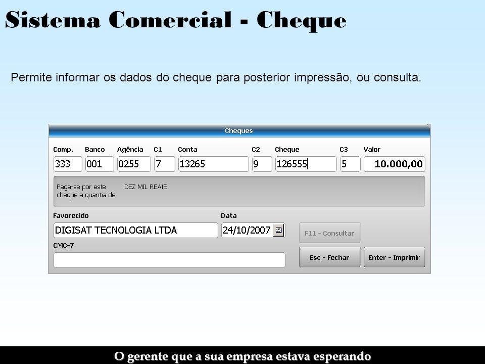 Sistema Comercial - Cheque Permite informar os dados do cheque para posterior impressão, ou consulta.