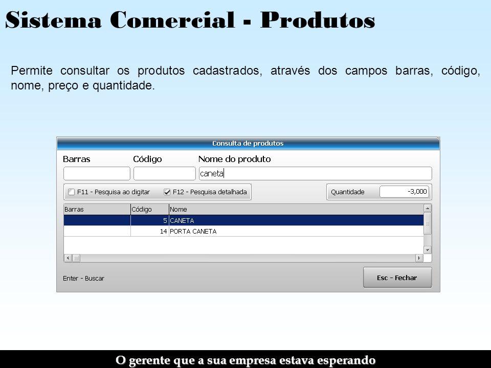 Sistema Comercial - Produtos Permite consultar os produtos cadastrados, através dos campos barras, código, nome, preço e quantidade.