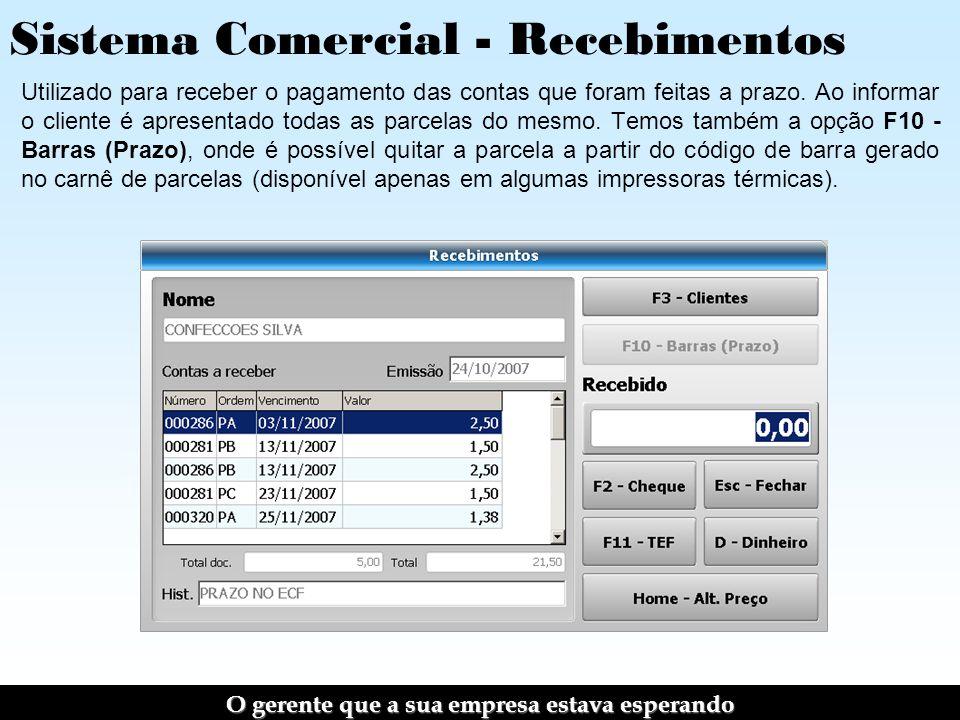 Sistema Comercial - Recebimentos Utilizado para receber o pagamento das contas que foram feitas a prazo.