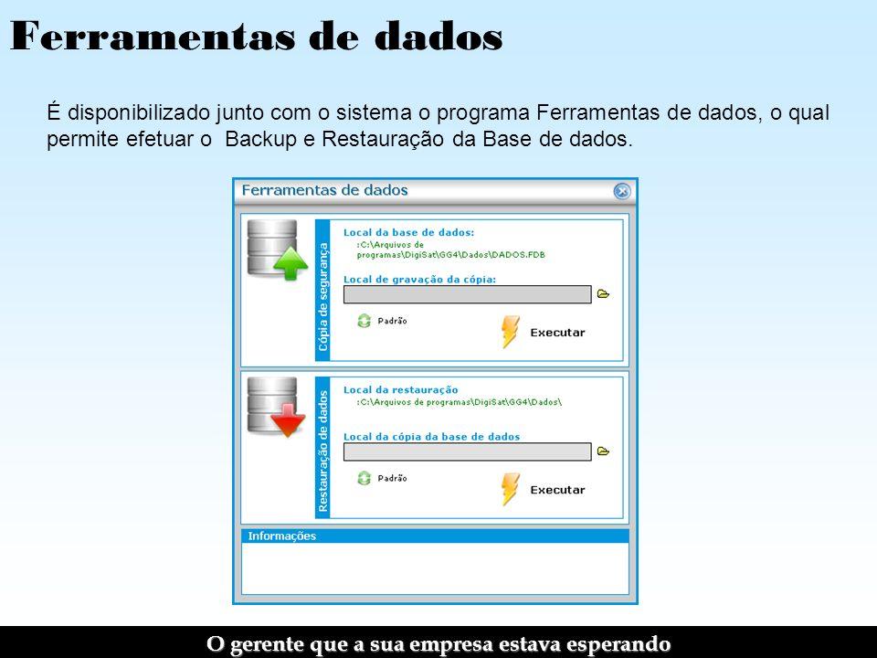 Ferramentas de dados É disponibilizado junto com o sistema o programa Ferramentas de dados, o qual permite efetuar o Backup e Restauração da Base de dados.