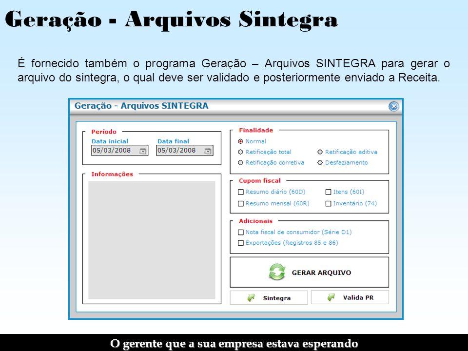 Geração - Arquivos Sintegra É fornecido também o programa Geração – Arquivos SINTEGRA para gerar o arquivo do sintegra, o qual deve ser validado e posteriormente enviado a Receita.