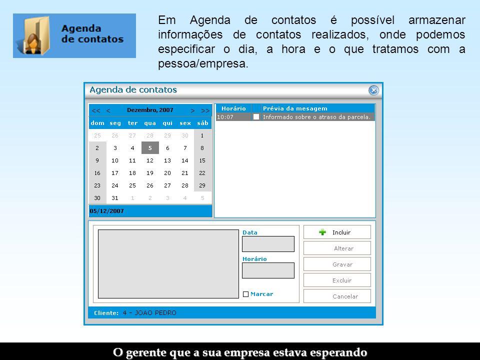 Em Agenda de contatos é possível armazenar informações de contatos realizados, onde podemos especificar o dia, a hora e o que tratamos com a pessoa/empresa.