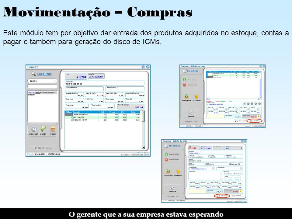 Movimentação – Compras Este módulo tem por objetivo dar entrada dos produtos adquiridos no estoque, contas a pagar e também para geração do disco de ICMs.