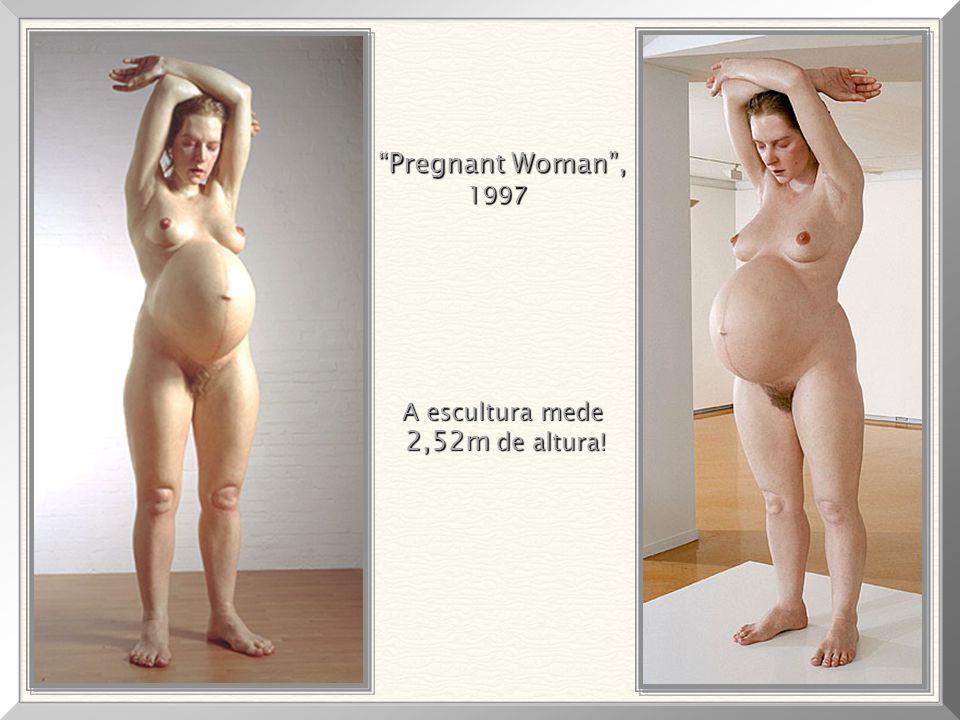 Pregnant Woman, 1997 1997 A escultura mede 2,52m de altura! 2,52m de altura!