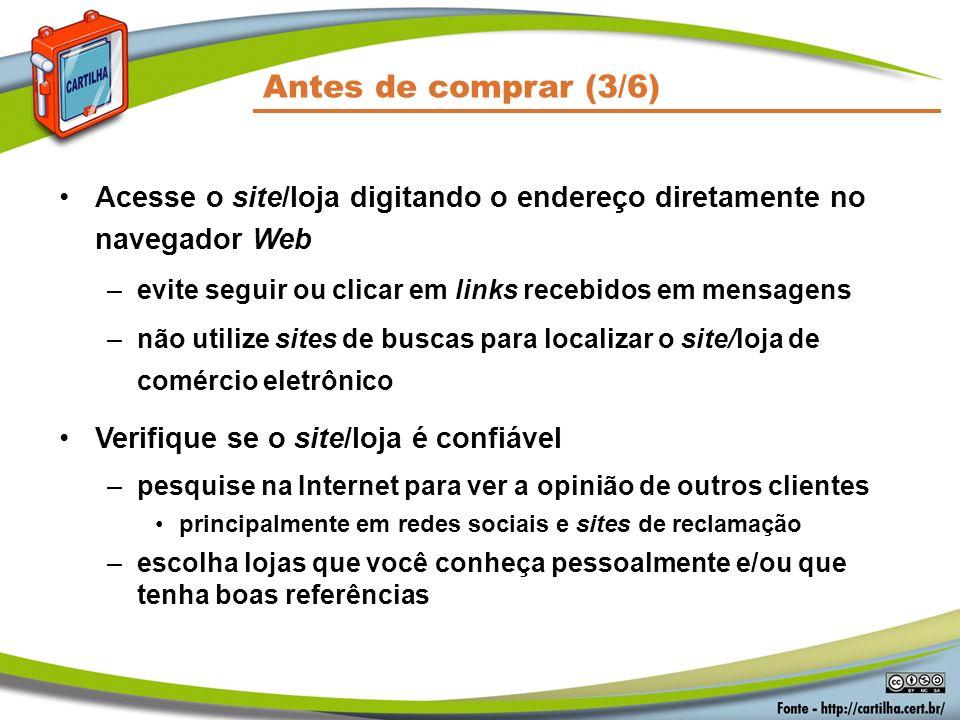 Antes de comprar (3/6) Acesse o site/loja digitando o endereço diretamente no navegador Web –evite seguir ou clicar em links recebidos em mensagens –n