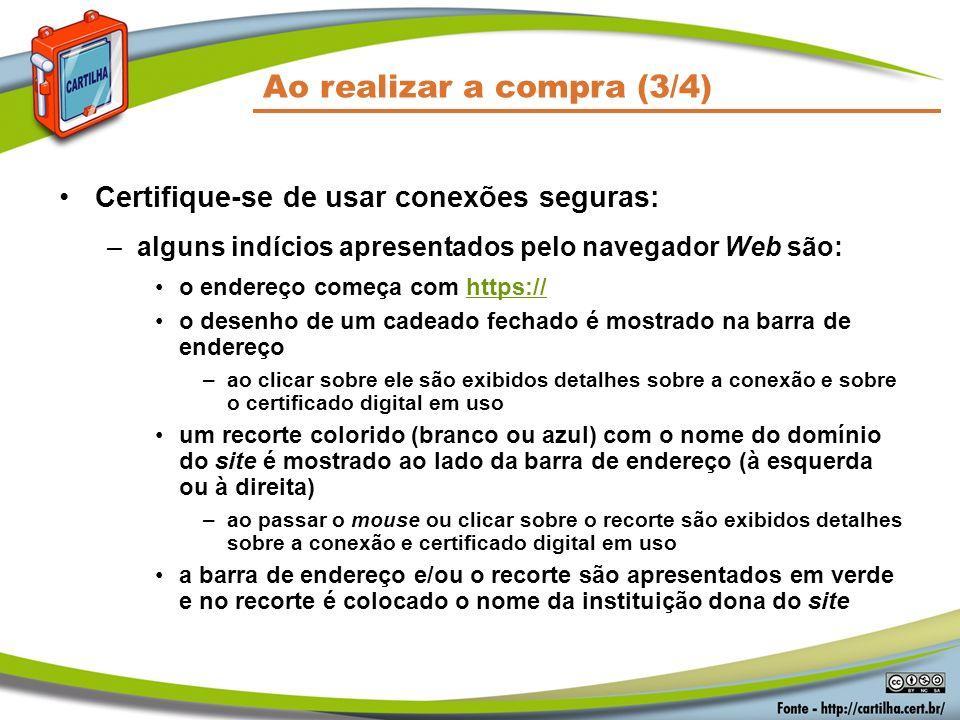 Ao realizar a compra (3/4) Certifique-se de usar conexões seguras: –alguns indícios apresentados pelo navegador Web são: o endereço começa com https:/