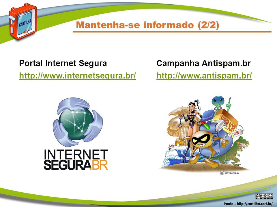 Portal Internet Segura http://www.internetsegura.br/ Campanha Antispam.br http://www.antispam.br/ Mantenha-se informado (2/2)