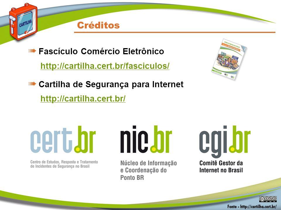 Créditos Fascículo Comércio Eletrônico http://cartilha.cert.br/fasciculos/ Cartilha de Segurança para Internet http://cartilha.cert.br/