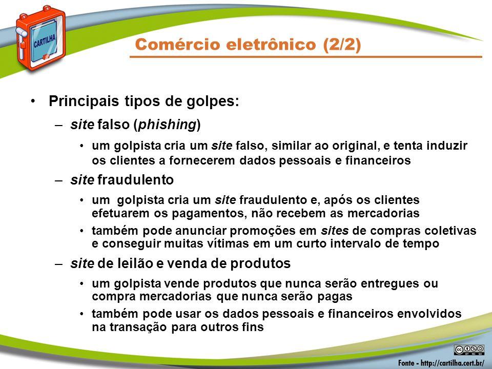Comércio eletrônico (2/2) Principais tipos de golpes: –site falso (phishing) um golpista cria um site falso, similar ao original, e tenta induzir os c