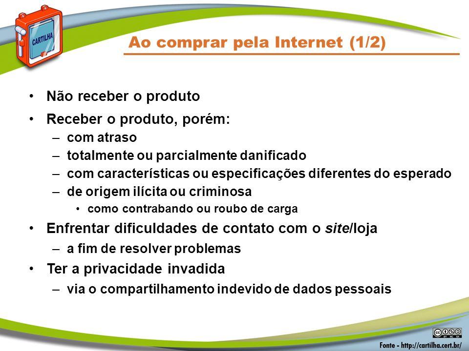 Ao comprar pela Internet (1/2) Não receber o produto Receber o produto, porém: –com atraso –totalmente ou parcialmente danificado –com características