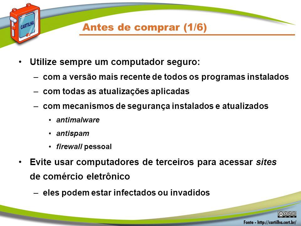 Antes de comprar (1/6) Utilize sempre um computador seguro: –com a versão mais recente de todos os programas instalados –com todas as atualizações apl