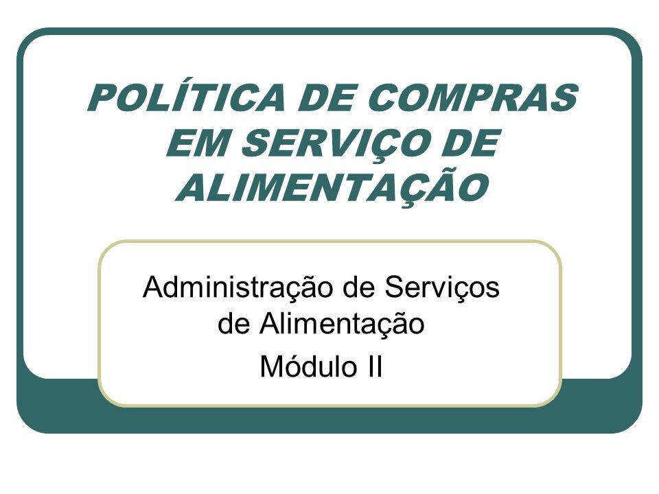 POLÍTICA DE COMPRAS EM SERVIÇO DE ALIMENTAÇÃO Administração de Serviços de Alimentação Módulo II