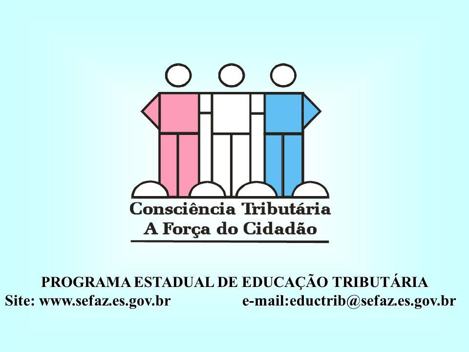 PROGRAMA ESTADUAL DE EDUCAÇÃO TRIBUTÁRIA Site: www.sefaz.es.gov.br e-mail:eductrib@sefaz.es.gov.br