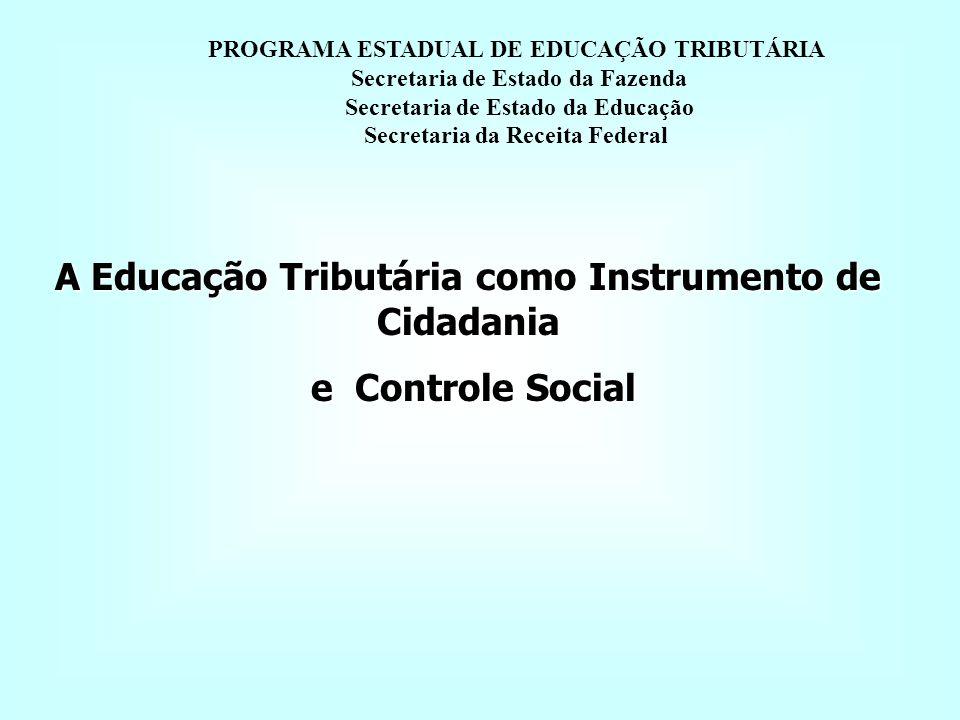 A Educação Tributária como Instrumento de Cidadania e Controle Social e Controle Social PROGRAMA ESTADUAL DE EDUCAÇÃO TRIBUTÁRIA Secretaria de Estado da Fazenda Secretaria de Estado da Educação Secretaria da Receita Federal