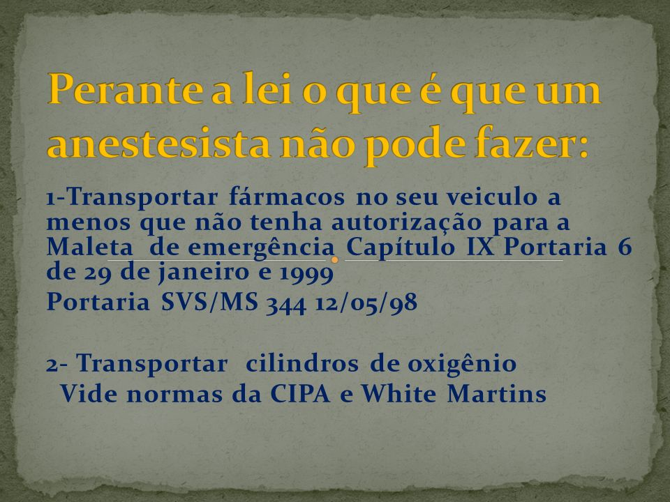 1-Transportar fármacos no seu veiculo a menos que não tenha autorização para a Maleta de emergência Capítulo IX Portaria 6 de 29 de janeiro e 1999 Por