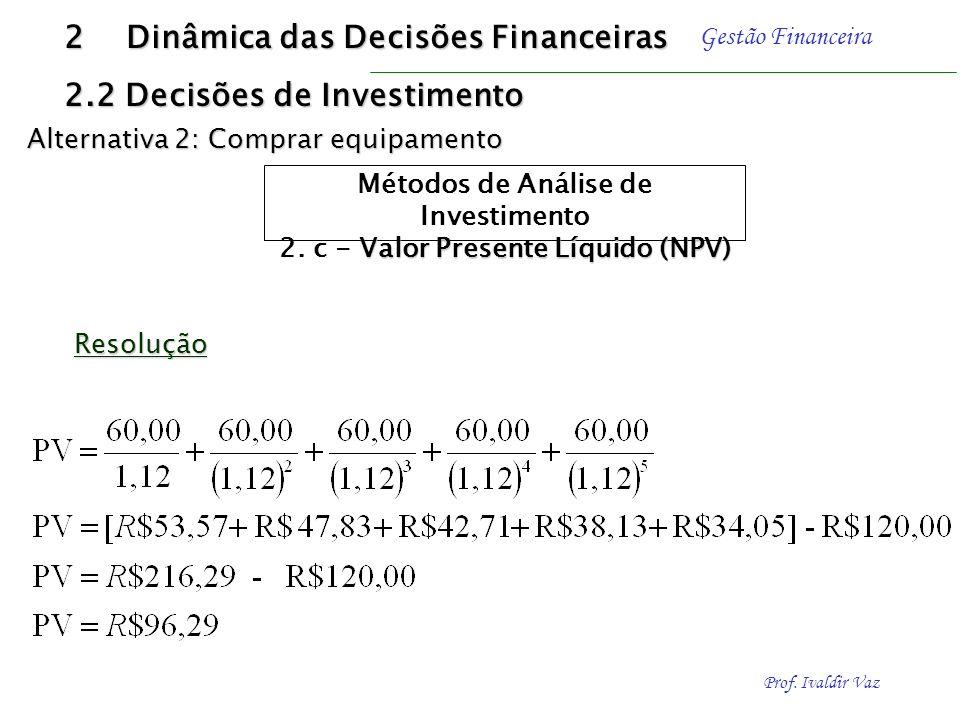 Prof. Ivaldir Vaz Gestão Financeira Como o empresário está avaliando a compra de um equipamento no valor de R$ 120,00, do qual se esperam benefícios m