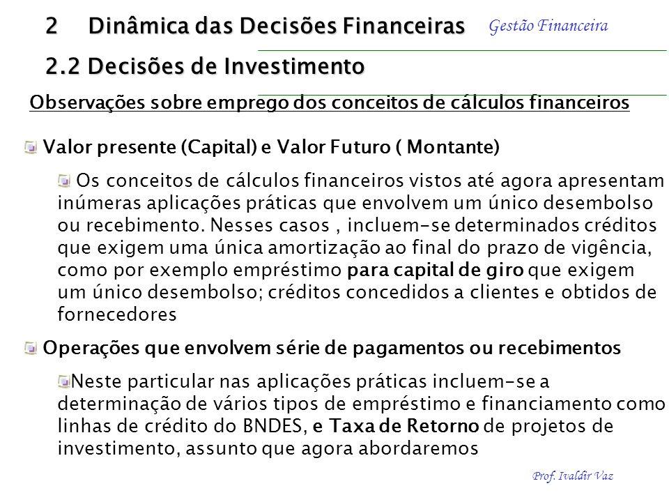 Prof. Ivaldir Vaz Gestão Financeira Uma vez planejado o fluxo de entrada e saída do caixa e levantados os recursos necessários, o administrador financ