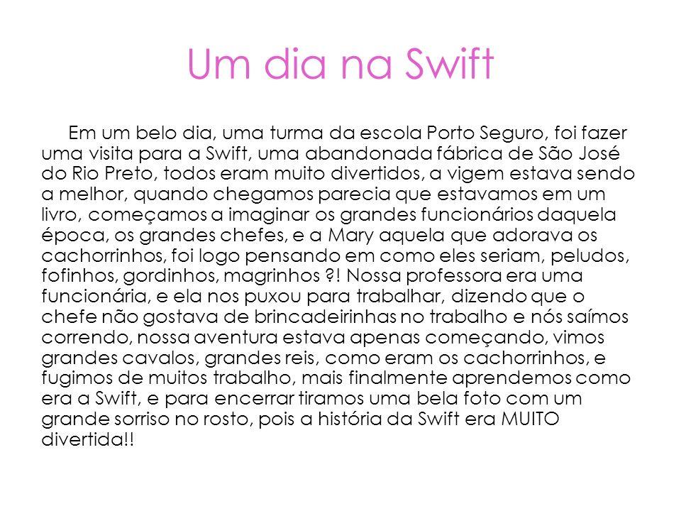 Um dia na Swift Em um belo dia, uma turma da escola Porto Seguro, foi fazer uma visita para a Swift, uma abandonada fábrica de São José do Rio Preto,