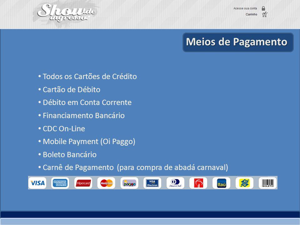 Meios de Pagamento Todos os Cartões de Crédito Cartão de Débito Débito em Conta Corrente Financiamento Bancário CDC On-Line Mobile Payment (Oi Paggo)