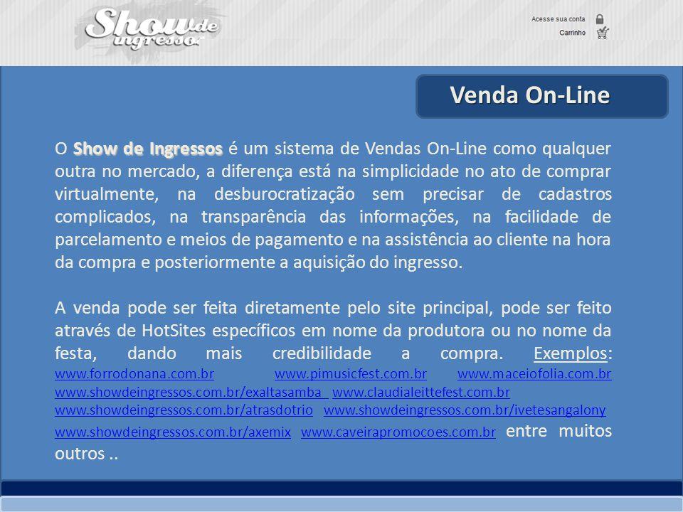 Venda On-Line Show de Ingressos O Show de Ingressos é um sistema de Vendas On-Line como qualquer outra no mercado, a diferença está na simplicidade no