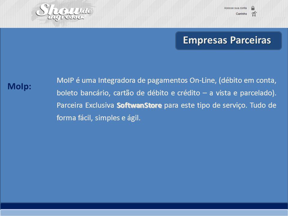 Empresas Parceiras Show de Ingressos MoIP é uma empresa do Grupo IG, Integradora de pagamentos On- Line, (débito em conta, boleto bancário, cartão de débito e crédito – a vista e parcelado).