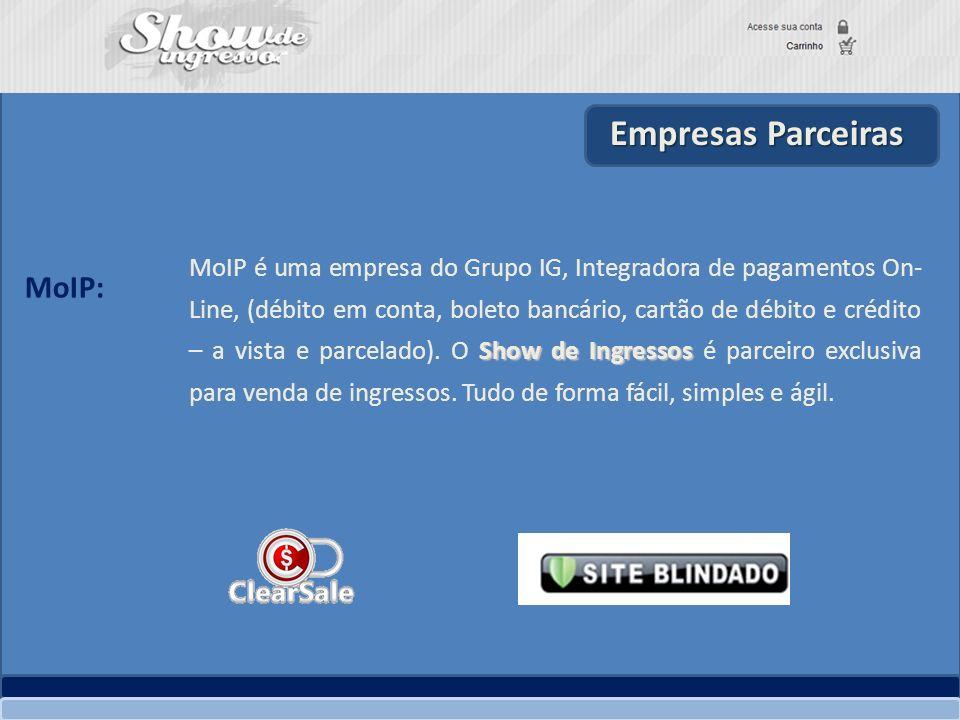 Empresas Parceiras Show de Ingressos MoIP é uma empresa do Grupo IG, Integradora de pagamentos On- Line, (débito em conta, boleto bancário, cartão de