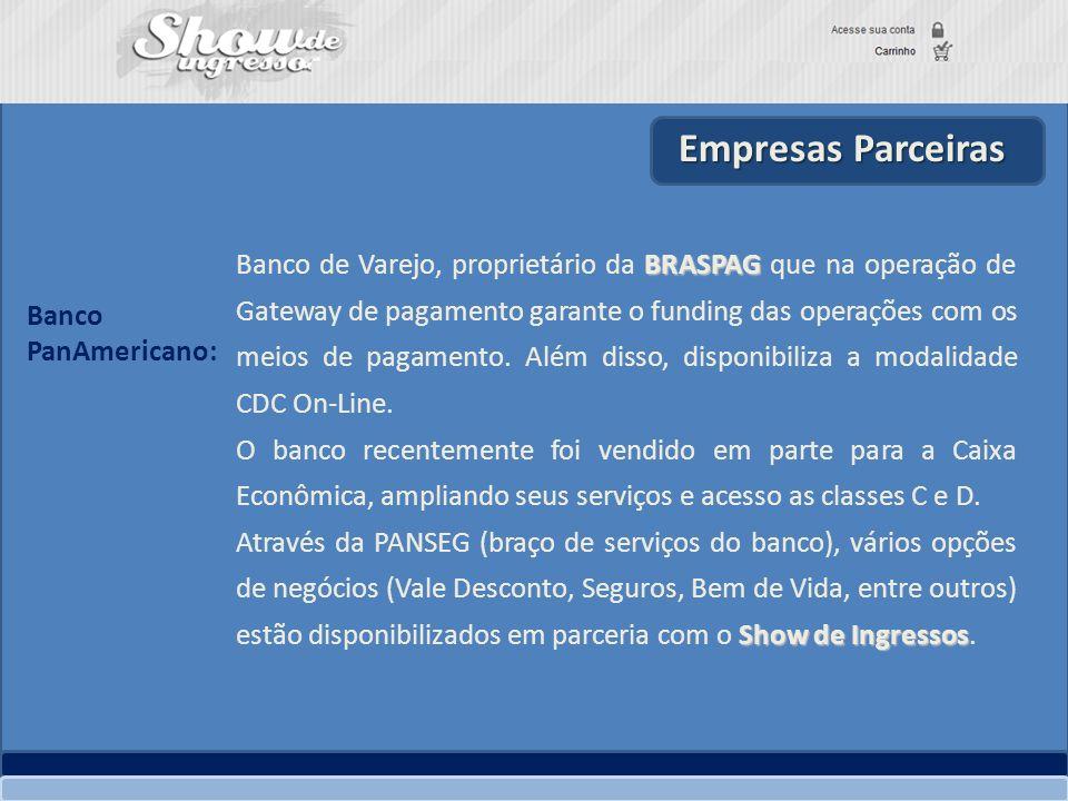 Empresas Parceiras BRASPAG Banco de Varejo, proprietário da BRASPAG que na operação de Gateway de pagamento garante o funding das operações com os mei