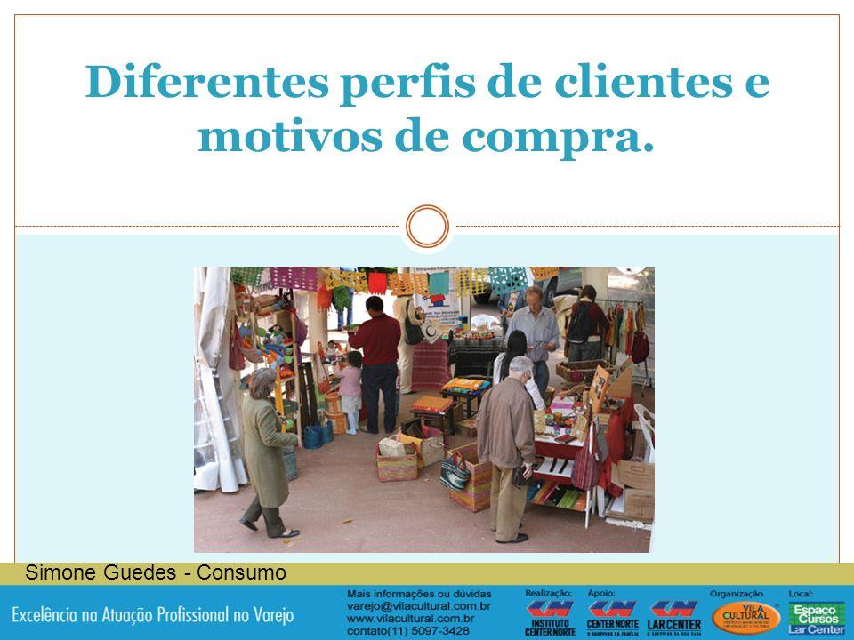 Diferentes perfis de clientes e motivos de compra. Simone Guedes - Consumo