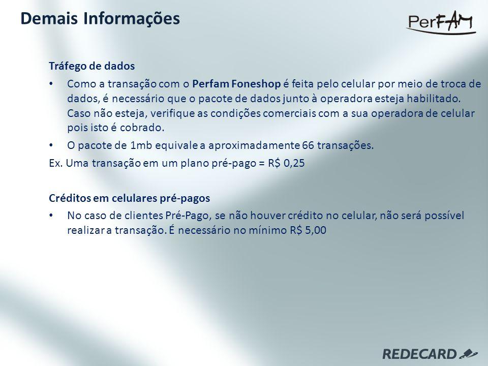Tráfego de dados Como a transação com o Perfam Foneshop é feita pelo celular por meio de troca de dados, é necessário que o pacote de dados junto à op