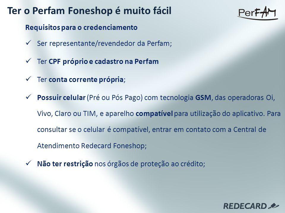 Requisitos para o credenciamento Ser representante/revendedor da Perfam; Ter CPF próprio e cadastro na Perfam Ter conta corrente própria; Possuir celu