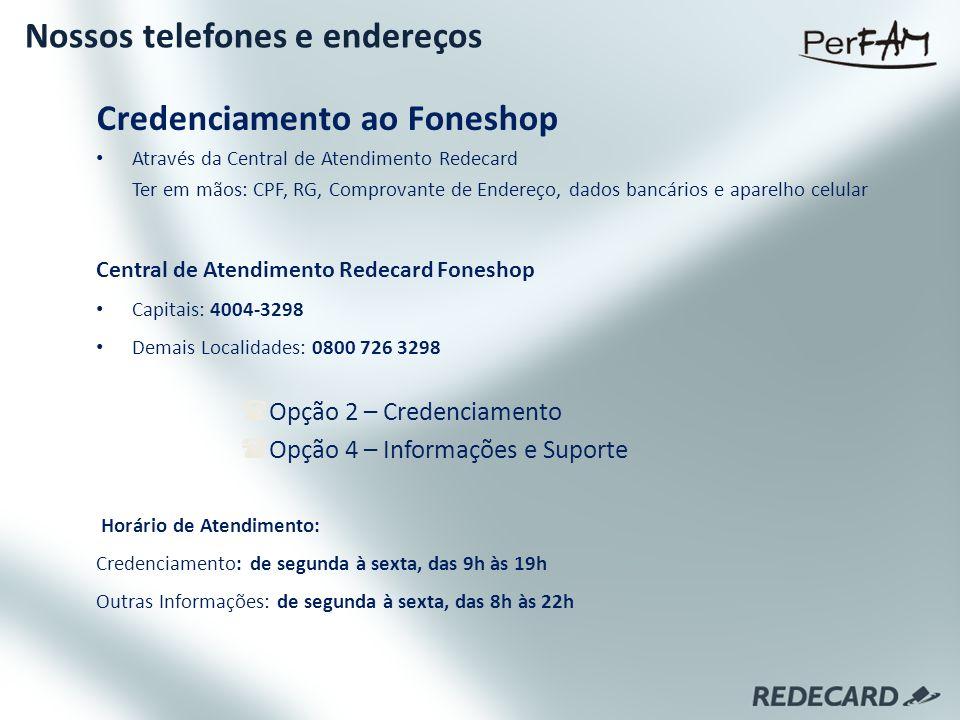 Credenciamento ao Foneshop Através da Central de Atendimento Redecard Ter em mãos: CPF, RG, Comprovante de Endereço, dados bancários e aparelho celula