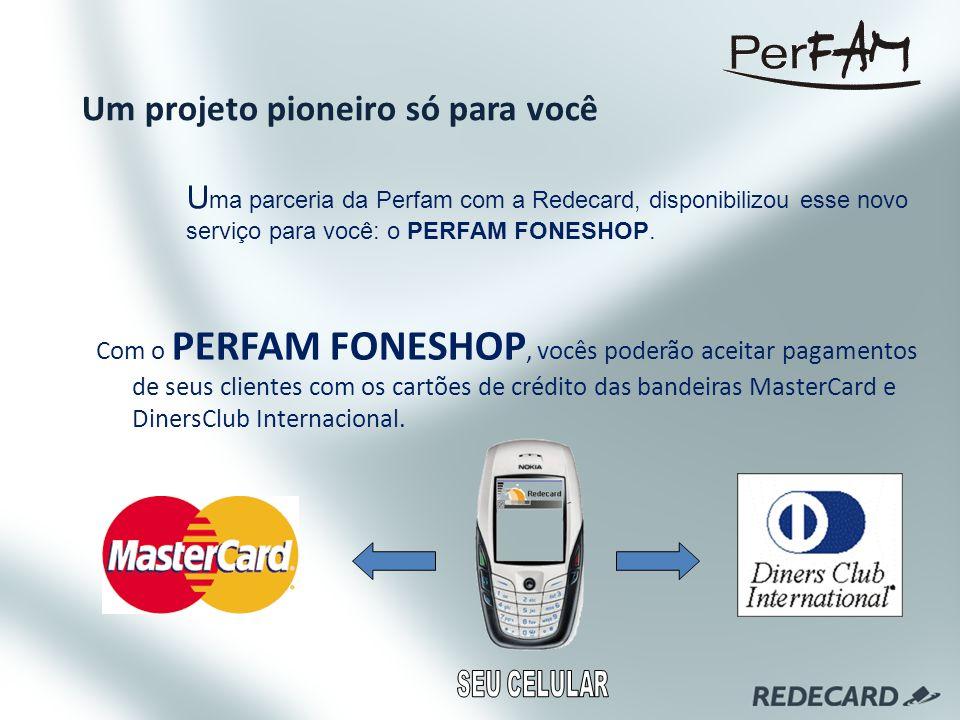 Com o PERFAM FONESHOP, vocês poderão aceitar pagamentos de seus clientes com os cartões de crédito das bandeiras MasterCard e DinersClub Internacional