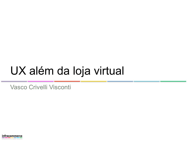 Vasco Crivelli Visconti UX além da loja virtual